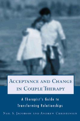 Acceptance and Change in Couple Therapy By Jacobson, Neil S./ Christensen, Andrew